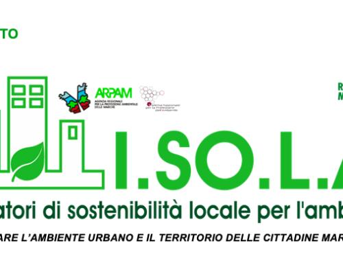 Arpam in accordo con Regione Marche e ANCI Marche, sta realizzando il progetto I.SO.L.A. – Indicatori di Sostenibilità Locale per l'Ambiente.